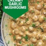 Pinterest graphic. Creamy garlic mushrooms with text