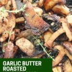 Pinterest image. Garlic butter roasted mushrooms with text.