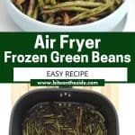 Pinterest graphic. Air fryer frozen beans with text overlay.