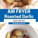 Pinterest graphic. ir fryer roasted garlic with text overlay.